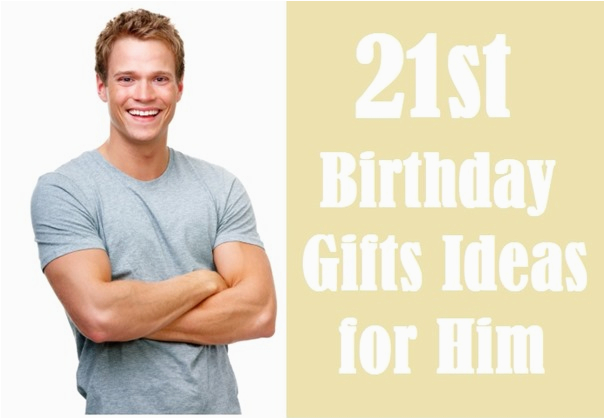 21st birthday gift ideas for him