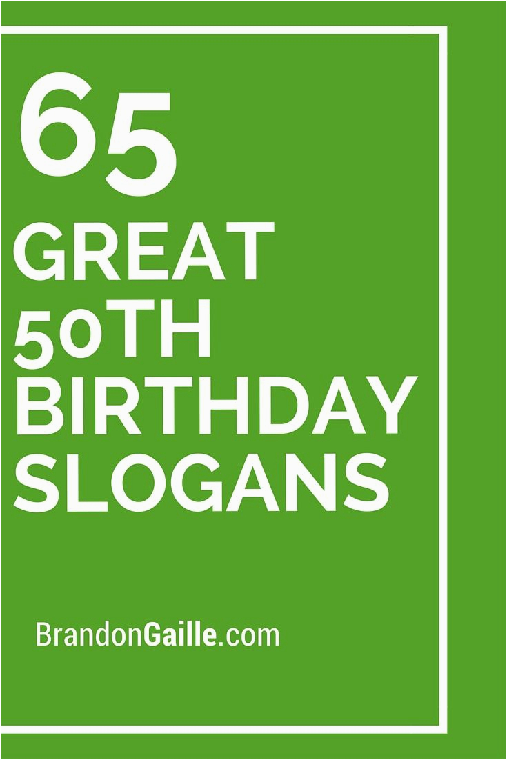 Good Birthday Gifts for 50 Year Old Woman 65 Great 50th Birthday Slogans and Sayings 50 B Day