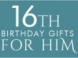 16th Birthday Gifts for Him Things to Get A Guy for His 16th Birthday Signs Of