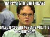 16th Birthday Meme Happy 16th Birthday False if You are 16 Years Old It is