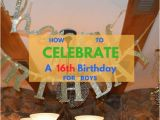 16th Birthday Party Decorations for Boys How to Celebrate A Boy 39 S 16th Birthday
