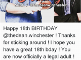 18th Birthday Meme Girl 48th Mick Korhadeanwinchester Happy 18th Birthday Thanks