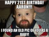 21 Year Old Birthday Memes Happy 21st Birthday Aaron I Found An Old Pic Of You as