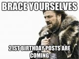 21st Birthday Meme Funny Brace Yourselves 21st Birthday Posts are Coming Imminent