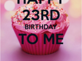 23 Birthday Meme Happy 23rd Birthday Happy 23rd Birthday to Me Blessed to