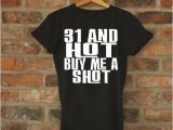 31st Birthday Gift Ideas for Her 31st Birthday Gift 31 and Hot Buy Me A Shot Birthday by