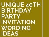 40th Birthday Sayings for Invitations 14 Unique 40th Birthday Party Invitation Wording Ideas