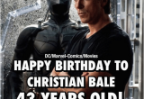 43 Birthday Meme Dcmarvel Comicsmovies Happy Birthday to Christian Bale 43