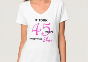 45th Birthday Gift Ideas For Her Gifts T Shirt Funny Zazzle