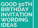 50 Birthday Invitations Wording 14 Good 50th Birthday Invitation Wording Ideas 50th