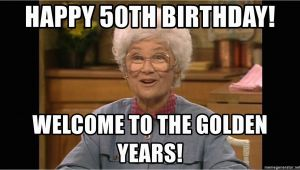 50th Birthday Meme for Her Happy 50th Birthday Welcome to the Golden Years sophia