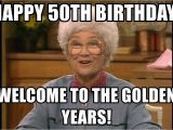50th Birthday Meme Funny Happy 50th Birthday Welcome to the Golden Years sophia