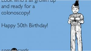 50th Birthday Memes Funny Look who 39 S All Grown Up and Ready for A Colonoscopy Happy