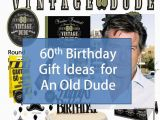 60 Year Old Birthday Gifts for Him Best Gift Idea 60th Birthday Gift Ideas for An Old Dude
