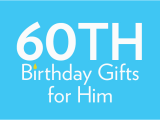 60th Birthday Ideas for Him 60th Birthday Gifts Birthday Present Ideas Find Me A Gift