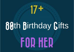 80th Birthday Gift Ideas For Her 17 Great Women