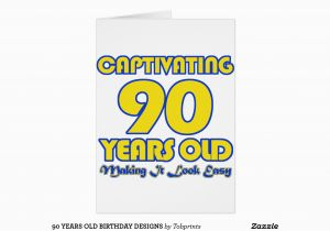 90 Year Old Birthday Cards Years Designs Greeting Card Zazzle