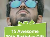 Awesome Birthday Gifts for Your Husband 15 Awesome 30th Birthday Gift Ideas for Men Gift Ideas