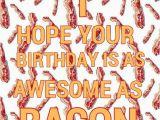 Bacon Birthday Meme Bacon Birthday Morning Funnies Pinterest Bacon and