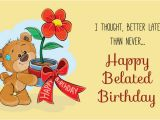 Belated Birthday E Card Belated Birthday Wishes Did I Really Miss Your Special Day