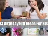 Best Gift for A Sister On Her Birthday Best Birthday Gift Ideas for Sister Unique Birthday