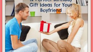 Best Gift for Lover On Her Birthday 12 Perfect Birthday Gift Ideas for Your Boyfriend