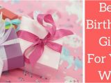 Best Gift for My Wife On Her Birthday Best Birthday Gifts Ideas for Your Wife 25 thoughtful