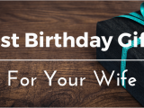 Best Gift for Your Wife On Her Birthday Best Birthday Gifts Ideas for Your Wife 25 thoughtful