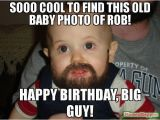 Big Girl Birthday Meme sooo Cool to Find This Old Baby Photo Of Rob Happy