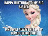 Big Sister Birthday Meme Happy Birthday to My Big Sister who Will Always Hit Every