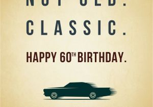 Birthday Cards for 60 Year Old Male Not Old Classic 60th Birthday Wishes