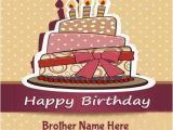Birthday Cards for Brother with Name Birthday Cards and Cakes for Brother