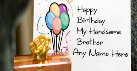 Birthday Cards for Brother with Name Happy Birthday Cards for Brother with Name