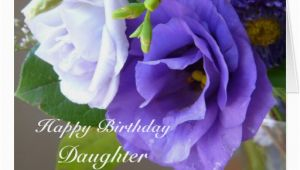 Birthday Flowers for My Daughter Happy Birthday Daughter Purple Flowers Greeting Cards Zazzle