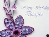 Birthday Flowers for My Daughter Paper Quilling Happy Birthday Daughter Card Quilled