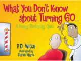Birthday Gift for Male Turning 60 What You Don 39 T Know About Turning 60 by P D Witte