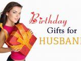 Birthday Gift Ideas for Husband Online India Unique Birthday Gift Ideas for Your Beloved Husband