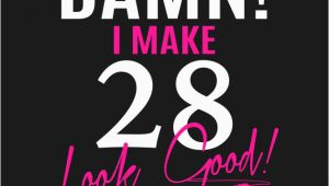 Birthday Gifts for Him 28th Damn I Make 28 Look Good Funny 28th Birthday Gift Funny