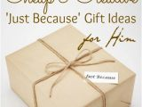 Birthday Gifts for Him Ideas Creative top 35 Cheap Creative 39 Just because 39 Gift Ideas for Him