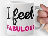 Birthday Gifts for Him Mugs Amazon Com I Feel Fabulous Funny Coffee Mug Gift for