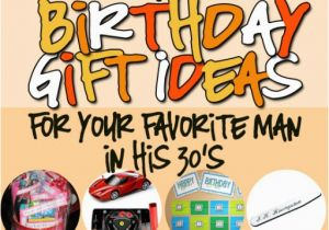 Birthday Gifts for Him with No Money Birthday Gifts for Him In His 30s the Dating Divas