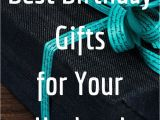 Birthday Gifts for Husband Ideas Best Birthday Gifts for Your Husband 25 Gift Ideas and