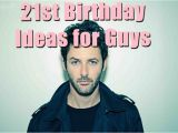 Birthday Gifts for Male 21st Awesome 21st Birthday Ideas for Guys Birthday Inspire