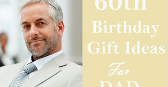 Birthday Gifts for Male 60 Special 60th Birthday Gift Ideas for Dad