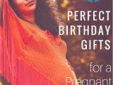 Birthday Gifts for Pregnant Wife From Husband 6 Perfect Birthday Gifts for Your Pregnant Wife