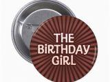 Birthday Girl buttons Chocolate Works Birthday Girl button Zazzle