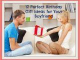 Birthday Ideas for Boyfriend Romantic 12 Perfect Birthday Gift Ideas for Your Boyfriend