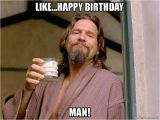 Birthday Meme for A Man Like Happy Birthday Man Make A Meme