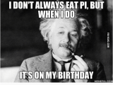 Birthday Meme for son I Don 39 T Always Eat Pi but when I Do son My Birthday