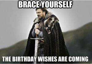Birthday Meme for Yourself Brace Yourself the Birthday Wishes are Coming Ned Stark